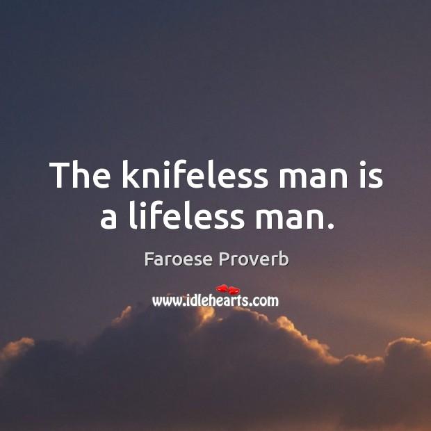 Image, The knifeless man is a lifeless man.