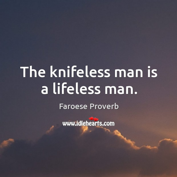 The knifeless man is a lifeless man. Faroese Proverbs Image