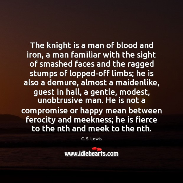 The knight is a man of blood and iron, a man familiar C. S. Lewis Picture Quote