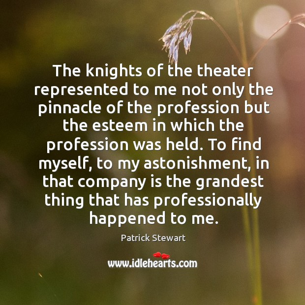 Image, The knights of the theater represented to me not only the pinnacle of the profession but the esteem