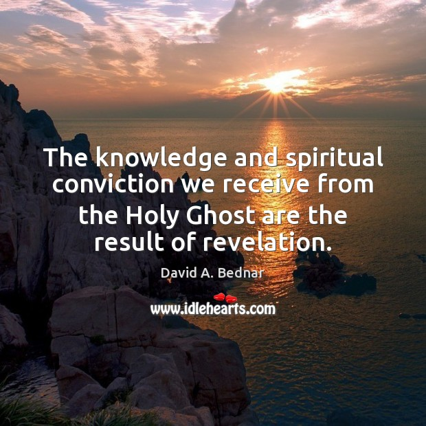 The knowledge and spiritual conviction we receive from the Holy Ghost are Image