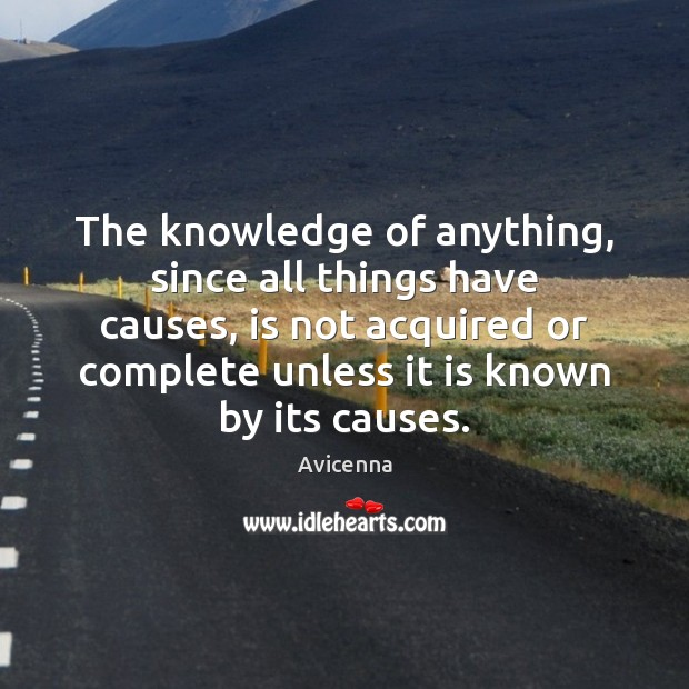 Image, The knowledge of anything, since all things have causes, is not acquired