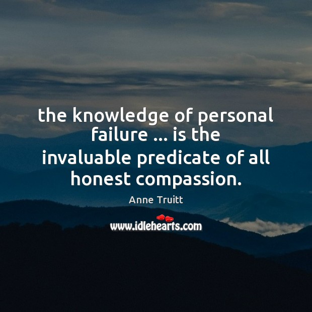 Image, The knowledge of personal failure … is the invaluable predicate of all honest