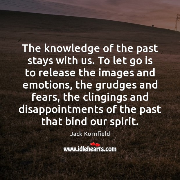 Image, The knowledge of the past stays with us. To let go is