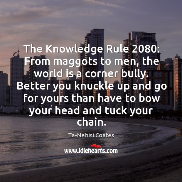 The Knowledge Rule 2080: From maggots to men, the world is a corner Image