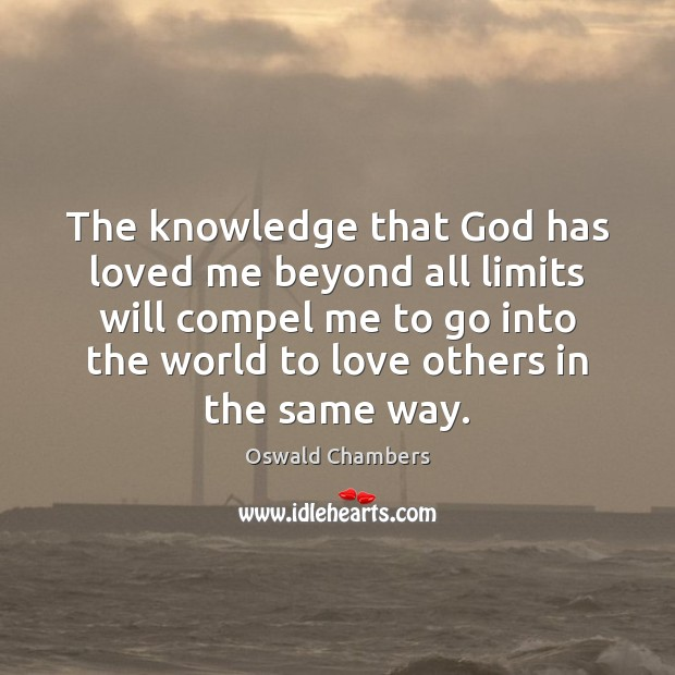 Image, The knowledge that God has loved me beyond all limits will compel