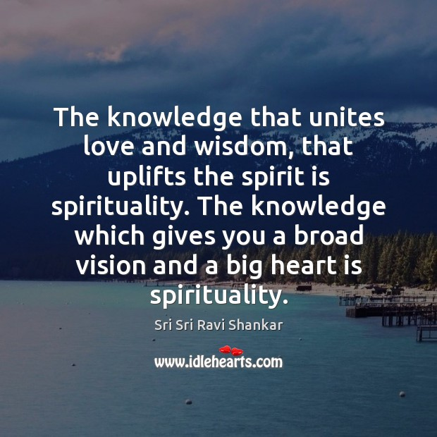 The knowledge that unites love and wisdom, that uplifts the spirit is Image