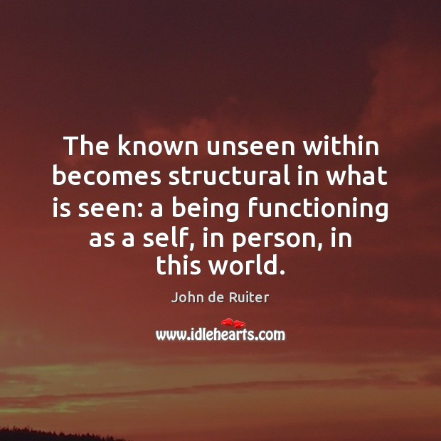 Image, The known unseen within becomes structural in what is seen: a being