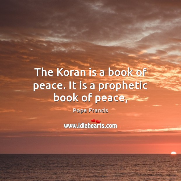 The Koran is a book of peace. It is a prophetic book of peace, Image