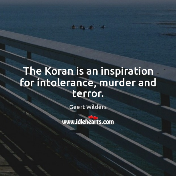 The Koran is an inspiration for intolerance, murder and terror. Image