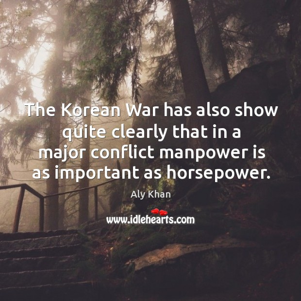 The korean war has also show quite clearly that in a major conflict manpower is as important as horsepower. Image