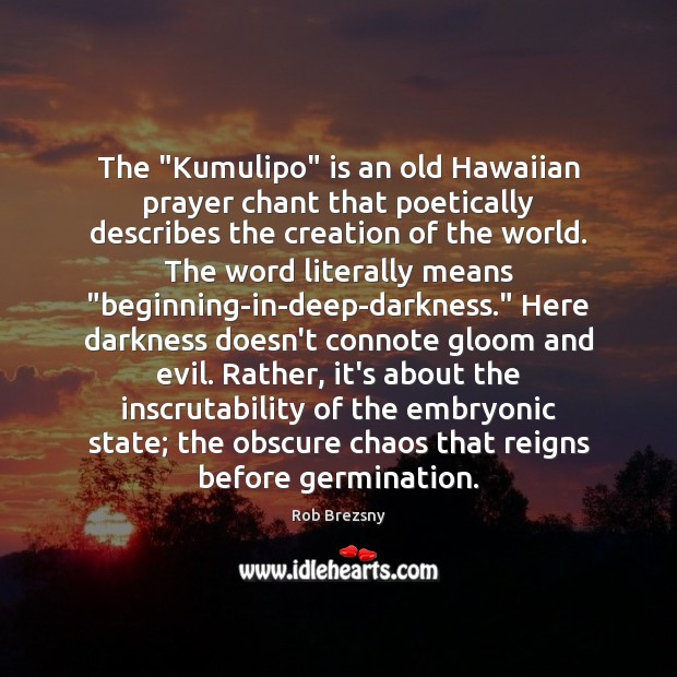 "The ""Kumulipo"" is an old Hawaiian prayer chant that poetically describes the Rob Brezsny Picture Quote"