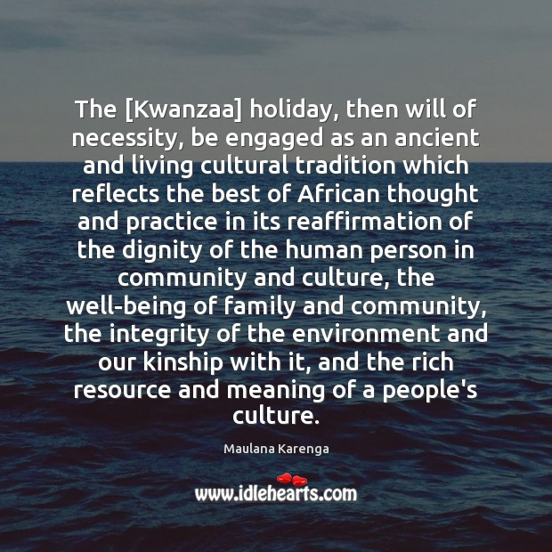 The [Kwanzaa] holiday, then will of necessity, be engaged as an ancient Holiday Quotes Image