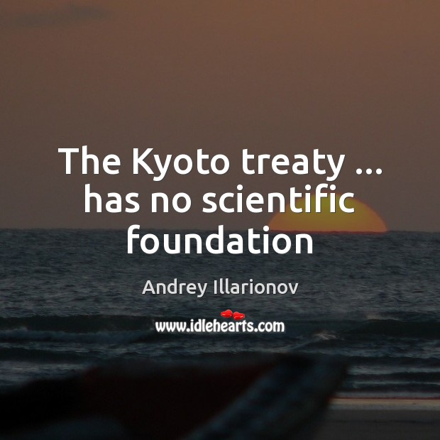 Image, The Kyoto treaty … has no scientific foundation