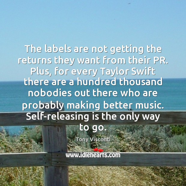 The labels are not getting the returns they want from their PR. Tony Visconti Picture Quote