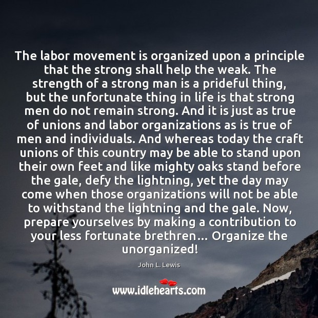 The labor movement is organized upon a principle that the strong shall help the weak. Image