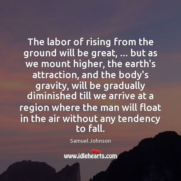 Image, The labor of rising from the ground will be great, … but as
