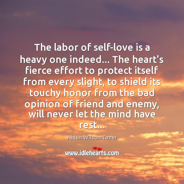 The labor of self-love is a heavy one indeed… The heart's fierce Image