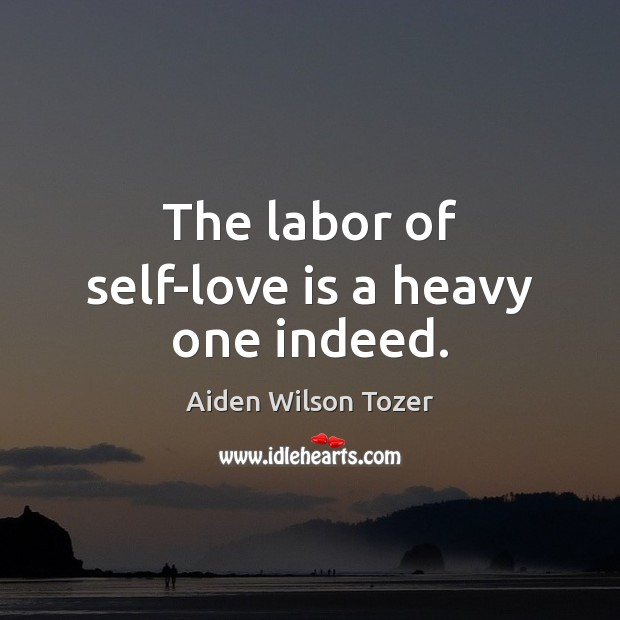 The labor of self-love is a heavy one indeed. Image