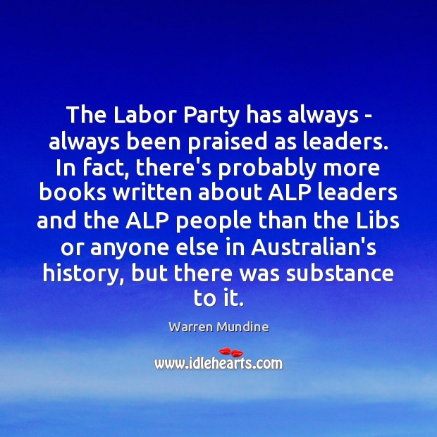 The Labor Party has always – always been praised as leaders. In Image