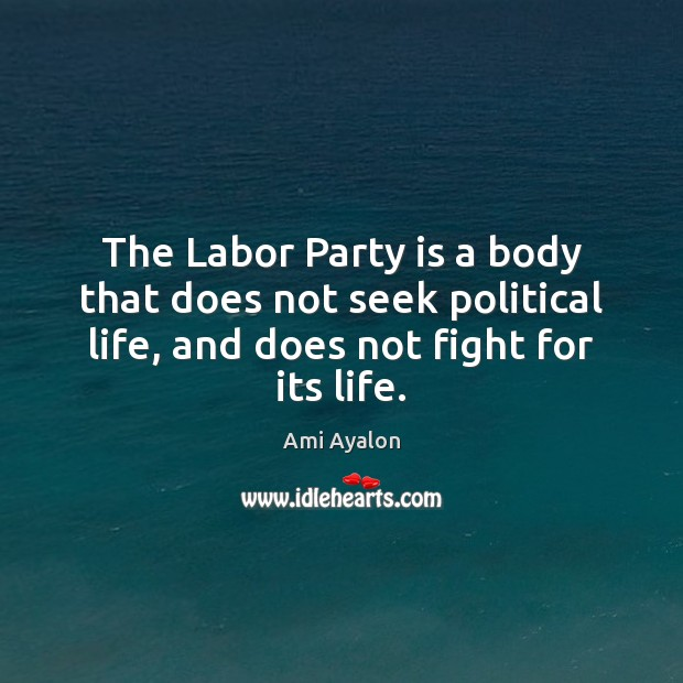 Image, The Labor Party is a body that does not seek political life,