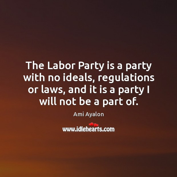 Image, The Labor Party is a party with no ideals, regulations or laws,