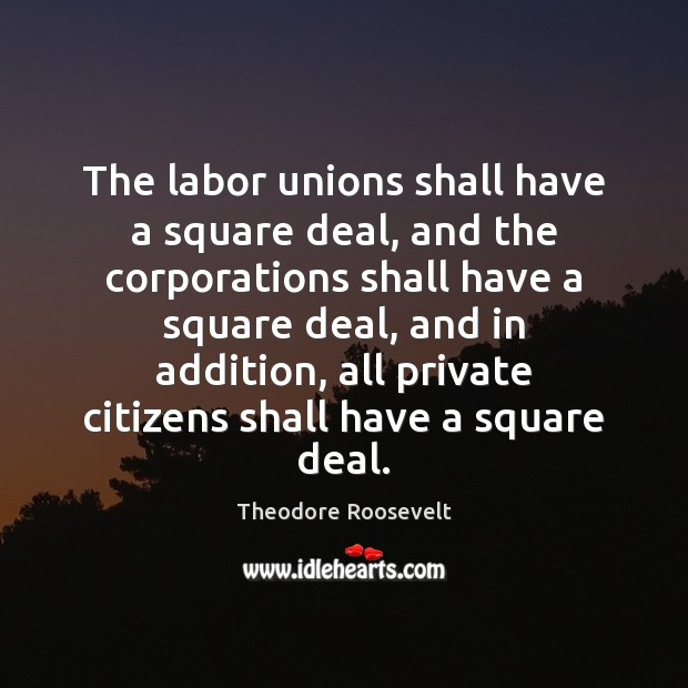 Image, The labor unions shall have a square deal, and the corporations shall