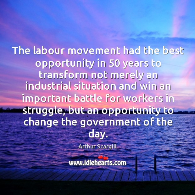 The labour movement had the best opportunity in 50 years to transform not merely an industrial Image