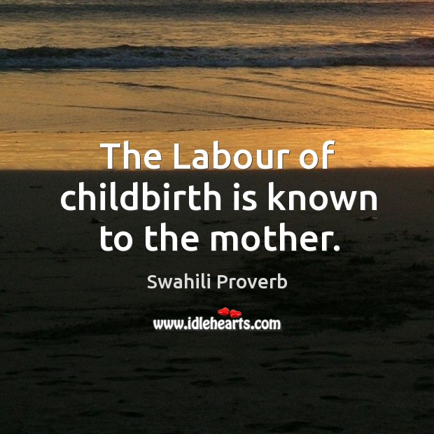 Image, The labour of childbirth is known to the mother.