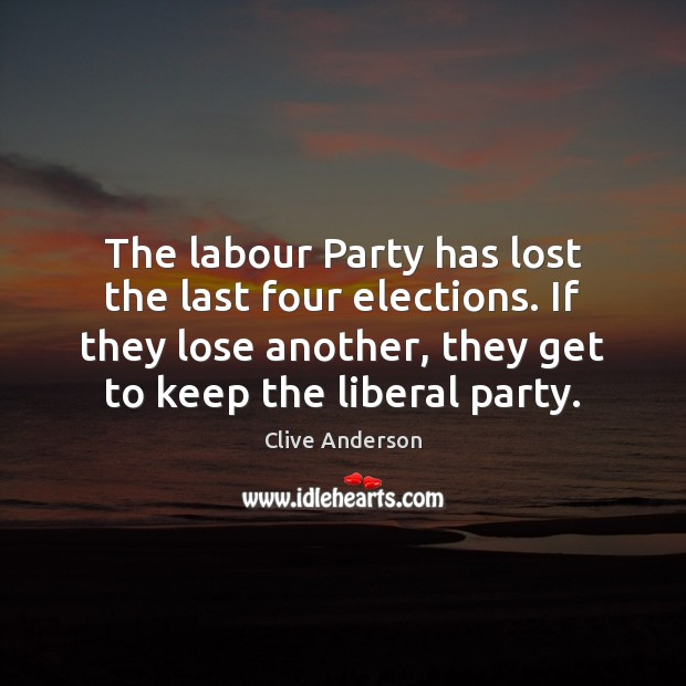 The labour Party has lost the last four elections. If they lose Image