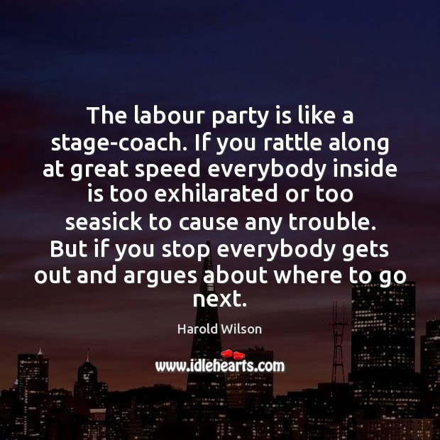 Image, The labour party is like a stage-coach. If you rattle along at