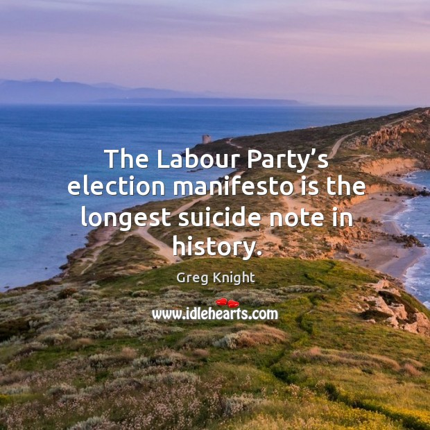 The labour party's election manifesto is the longest suicide note in history. Image