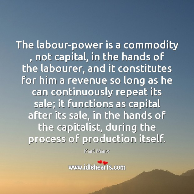 Image, The labour-power is a commodity , not capital, in the hands of the
