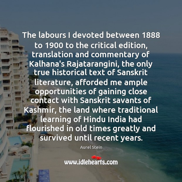 The labours I devoted between 1888 to 1900 to the critical edition, translation and Image