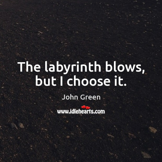 The labyrinth blows, but I choose it. Image