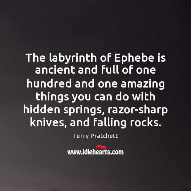 The labyrinth of Ephebe is ancient and full of one hundred and Terry Pratchett Picture Quote