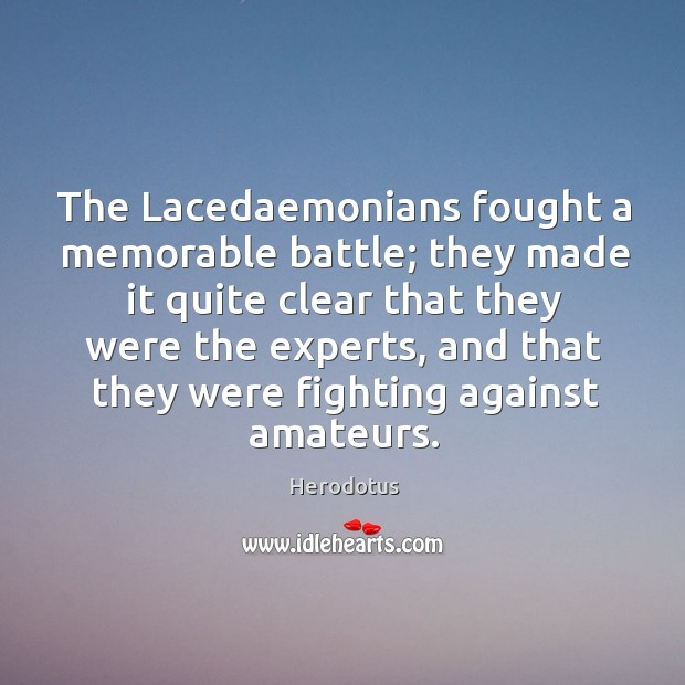 Image, The Lacedaemonians fought a memorable battle; they made it quite clear that