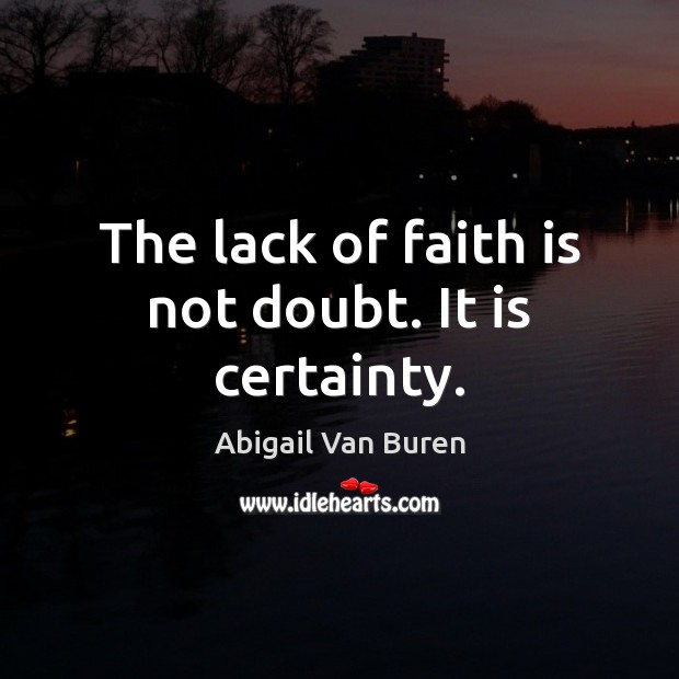 Image, The lack of faith is not doubt. It is certainty.