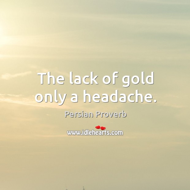 The lack of gold only a headache. Persian Proverbs Image