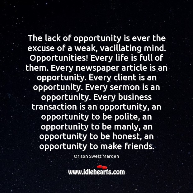 The lack of opportunity is ever the excuse of a weak, vacillating Orison Swett Marden Picture Quote