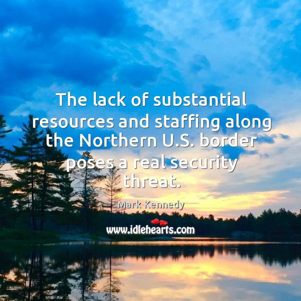 The lack of substantial resources and staffing along the northern u.s. Border poses a real security threat. Image