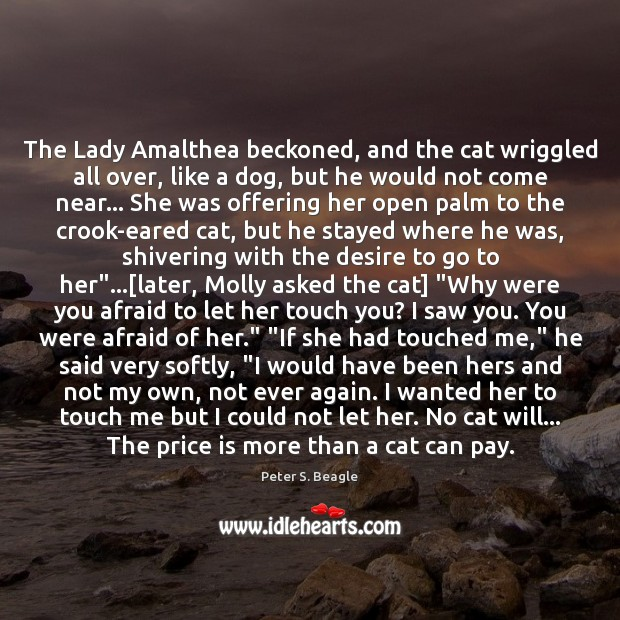 Peter S. Beagle Picture Quote image saying: The Lady Amalthea beckoned, and the cat wriggled all over, like a