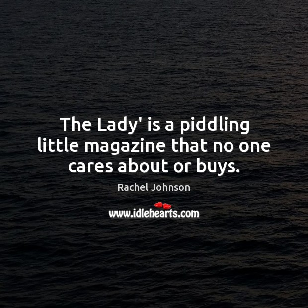 The Lady' is a piddling little magazine that no one cares about or buys. Image
