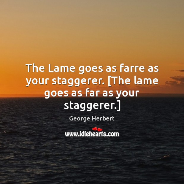 The Lame goes as farre as your staggerer. [The lame goes as far as your staggerer.] Image