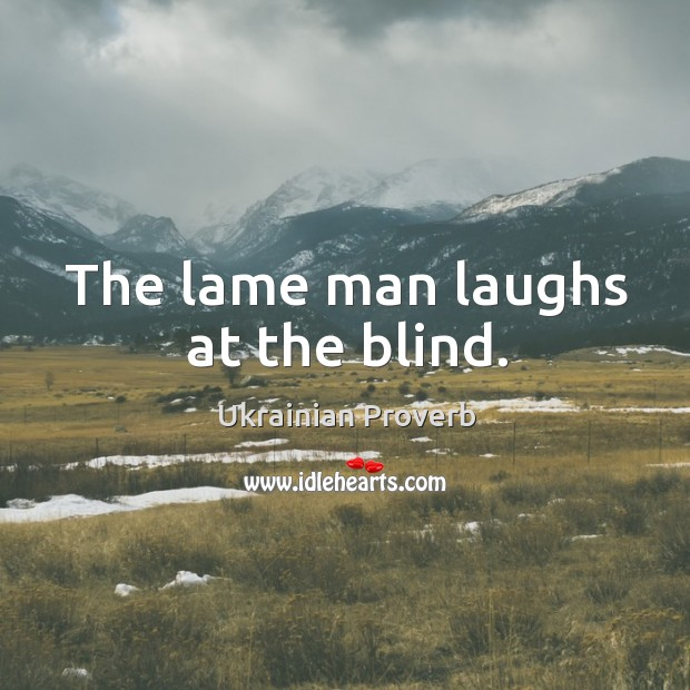 The lame man laughs at the blind. Ukrainian Proverbs Image