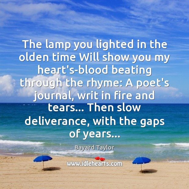 The lamp you lighted in the olden time Will show you my Bayard Taylor Picture Quote