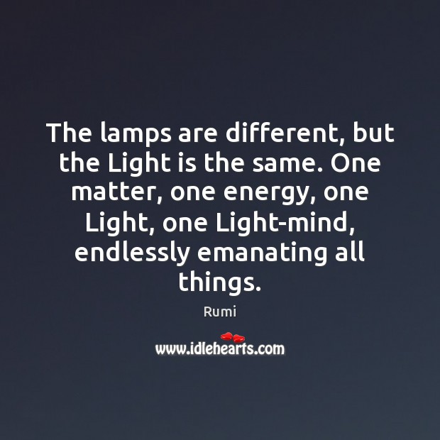 The lamps are different, but the Light is the same. One matter, Image