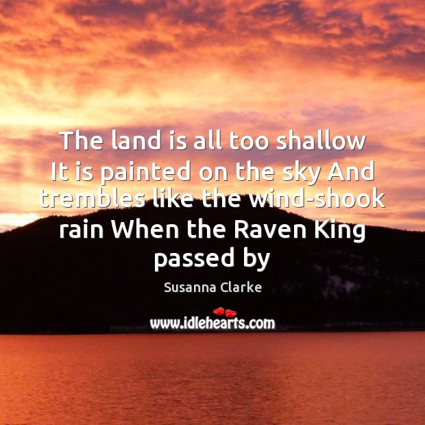 The land is all too shallow It is painted on the sky Image