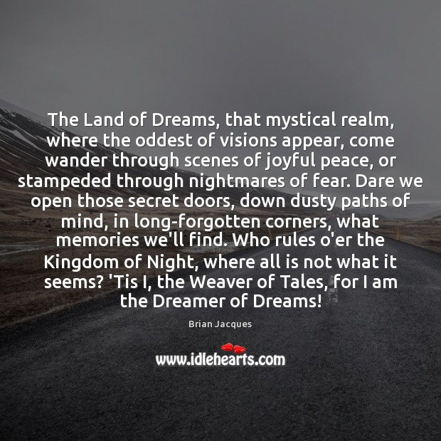 The Land of Dreams, that mystical realm, where the oddest of visions Brian Jacques Picture Quote