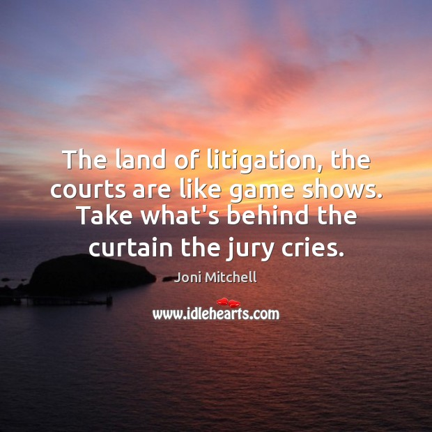 The land of litigation, the courts are like game shows. Take what's Image